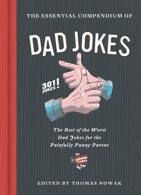 Essential Compendium of Dad Jokes: The Best of the Worst Dad Jokes for the Painfully Punny Parent - 301 Jokes! Cover Image
