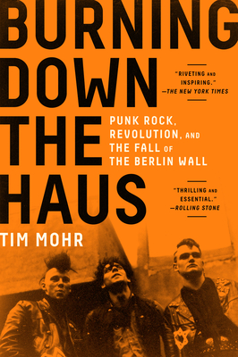 Burning Down the Haus: Punk Rock, Revolution, and the Fall of the Berlin Wall Cover Image