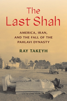 The Last Shah: America, Iran, and the Fall of the Pahlavi Dynasty Cover Image