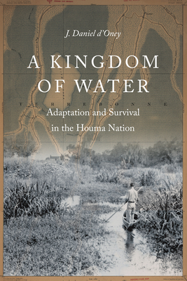 A Kingdom of Water: Adaptation and Survival in the Houma Nation (Indians of the Southeast) Cover Image