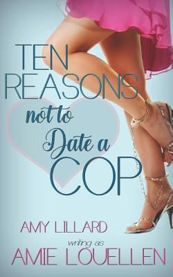 Cover for Ten Reasons Not to Date a Cop