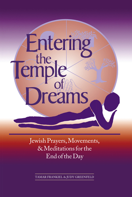 Entering the Temple of Dreams: Jewish Prayers, Movements, and Meditations for Embracing the End of the Day Cover Image