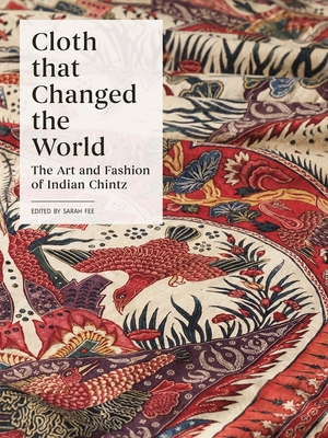 Cloth that Changed the World: The Art and Fashion of Indian Chintz Cover Image
