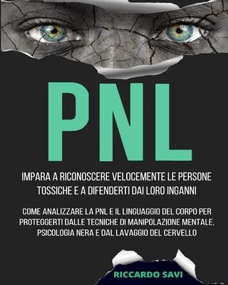 Pnl: Impara a riconoscere velocemente le persone tossiche e a difenderti dai loro inganni. Come analizzare la PNL e il ling Cover Image