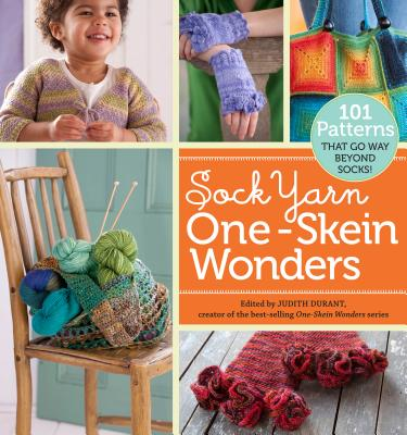 Sock Yarn One-Skein Wonders(r): 101 Patterns That Go Way Beyond Socks! Cover Image