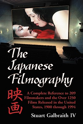 The Japanese Filmography: A Complete Reference Work to 209 Filmmakers and the More Than 1250 Films Released in the United States, 1900-1994 Cover Image