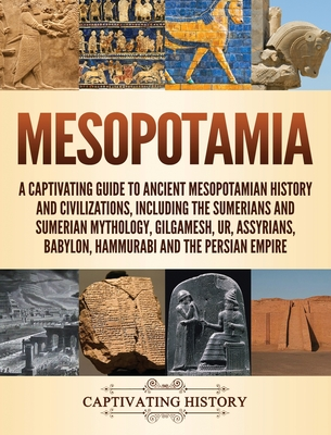 Mesopotamia: A Captivating Guide to Ancient Mesopotamian History and Civilizations, Including the Sumerians and Sumerian Mythology, Cover Image