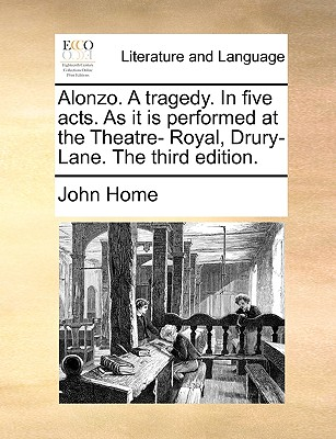 Alonzo. a Tragedy. in Five Acts. as It Is Performed at the Theatre- Royal, Drury-Lane. the Third Edition. Cover Image