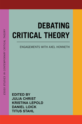 Debating Critical Theory: Engagements with Axel Honneth (Essex Studies in Contemporary Critical Theory) Cover Image