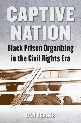 Captive Nation: Black Prison Organizing in the Civil Rights Era (Justice) Cover Image