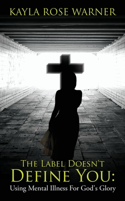The Label Doesn't Define You: Using Mental Illness For God's Glory Cover Image