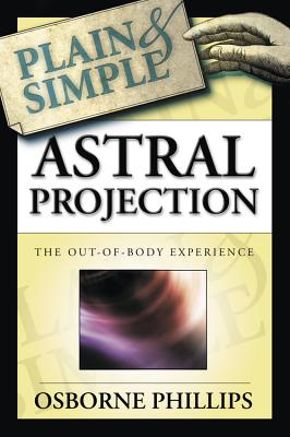 Astral Projection Plain & Simple: The Out-Of-Body Experience Cover Image