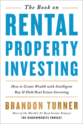 The Book on Rental Property Investing: How to Create Wealth with Intelligent Buy and Hold Real Estate Investing Cover Image
