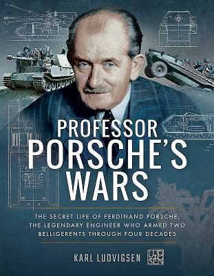 Professor Porsche's Wars: The Secret Life of Ferdinand Porsche, the Legendary Engineer Who Armed Two Belligerents Through Four Decades Cover Image