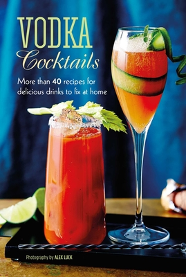 Vodka Cocktails: More than 40 recipes for delicious drinks to fix at home Cover Image