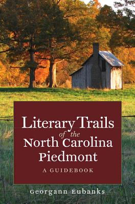 Literary Trails of the North Carolina Piedmont: A Guidebook (North Carolina Literary Trails) Cover Image