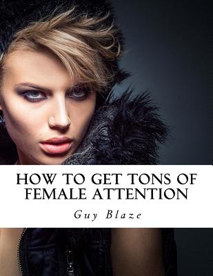 How To Get Tons Of Female Attention Cover Image