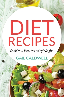 Diet Recipes: Cook Your Way to Losing Weight Cover Image