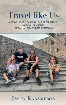 Travel Like Us: A Travel Guide Based on our Experiences Across the World from Athan and Athena Karameros Cover Image