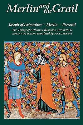 Merlin and the Grail: Joseph of Arimathea, Merlin, Perceval: The Trilogy of Arthurian Prose Romances Attributed to Robert de Boron (Arthurian Studies #48) Cover Image