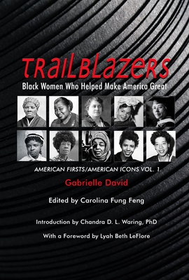 Trailblazers, Black Women Who Helped Make America Great: American Firsts/American Icons, Volume 1 Cover Image