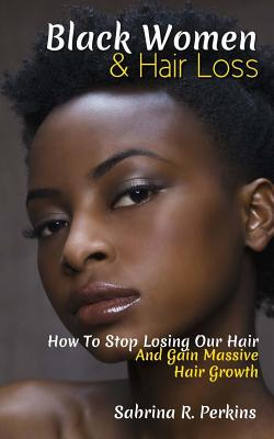 Black Women & Hair Loss: How To Stop Losing Our Hair & Gain Massive Hair Growth Cover Image