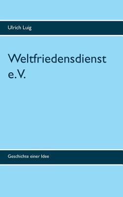 Weltfriedensdienst e.V.: Geschichte einer Idee Cover Image