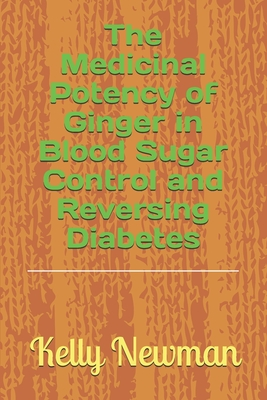The Medicinal Potency of Ginger in Blood Sugar Control and Reversing Diabetes Cover Image