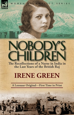 Nobody's Children: The Recollections of a Nurse in India in the Last Years of the British Raj Cover Image