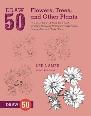 Draw 50 Flowers, Trees, and Other Plants Cover