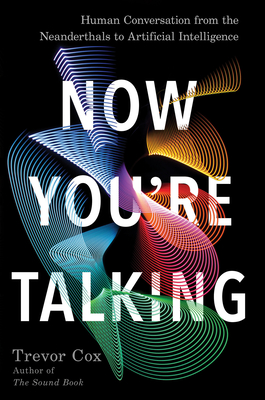 Now You're Talking: Human Conversation from the Neanderthals to Artificial Intelligence Cover Image