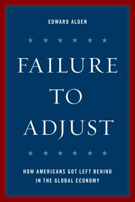 Failure to Adjust: How Americans Got Left Behind in the Global Economy (Council on Foreign Relations Book) Cover Image