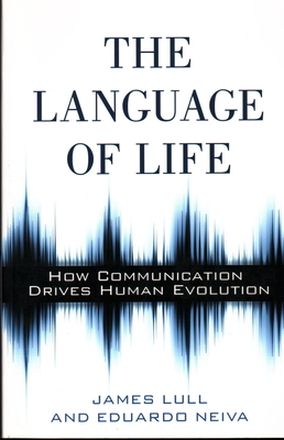 The Language of Life: How Communication Drives Human Evolution Cover Image