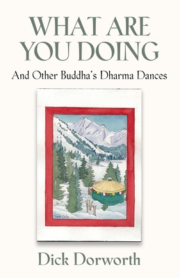 WHAT ARE YOU DOING? And Other Buddha's Dharma Dances Cover Image