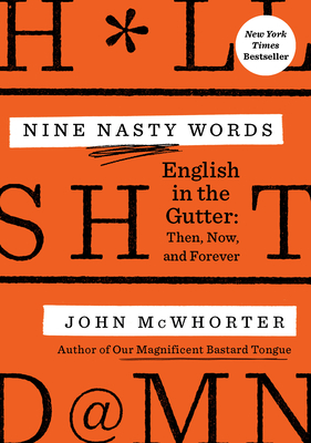 Nine Nasty Words: English in the Gutter: Then, Now, and Forever Cover Image
