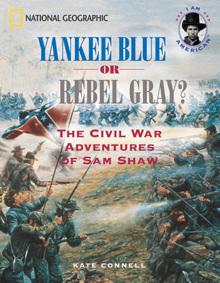 Yankee Blue or Rebel Gray?: The Civil War Adventures of Sam Shaw (I Am American) Cover Image
