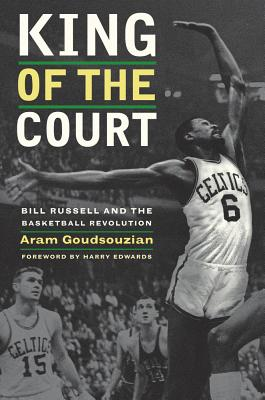 King of the Court: Bill Russell and the Basketball Revolution Cover Image