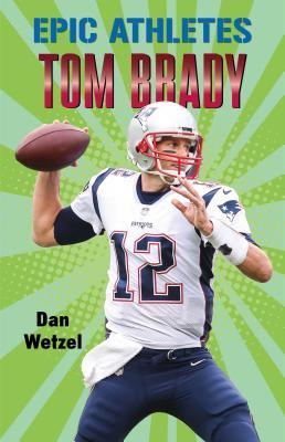 Epic Athletes: Tom Brady Cover Image