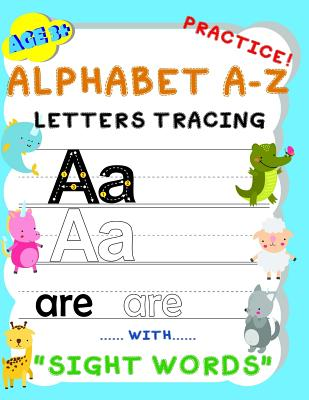 Alphabet A-Z Letters Tracing Practice! with sight words: Handwriting Workbook and Practice for kids Age 3+, Letter Tracing Book for Preschoolers, The Cover Image