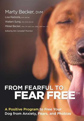 From Fearful to Fear Free: A Positive Program to Free Your Dog from Anxiety, Fears, and Phobias Cover Image