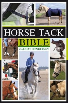 Horse Tack Bible: A Complete Guide to Choosing and Using the Best Equipment for Your Horse Cover Image