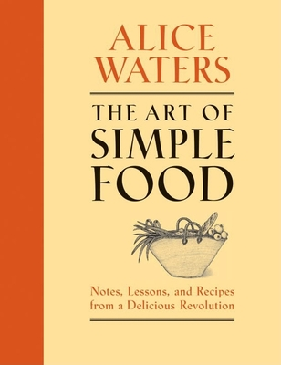 The Art of Simple Food: Notes, Lessons, and Recipes from a Delicious Revolution Cover Image