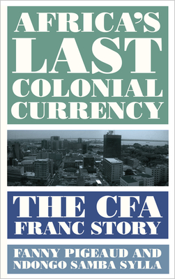 Africa's Last Colonial Currency: The CFA Franc Story Cover Image