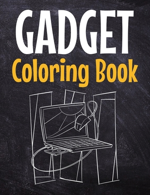 Gadget Coloring Book: Awesome Coloring Book For Teen Kids And Adults Cover Image