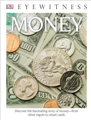 DK Eyewitness Books: Money: Discover the Fascinating Story of Money from Silver Ingots to Smart Cards Cover Image
