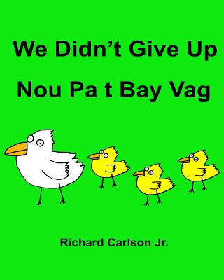We Didn't Give Up Nou Pa t Bay Vag: Children's Picture Book English-Haitian Creole (Bilingual Edition) Cover Image