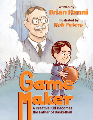 Game Maker: A Creative Kid Becomes the Father of Basketball Cover Image