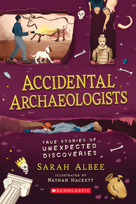 Accidental Archaeologists: True Stories of Unexpected Discoveries Cover Image