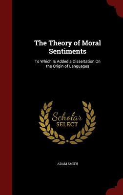 The Theory of Moral Sentiments: To Which Is Added a Dissertation on the Origin of Languages Cover Image