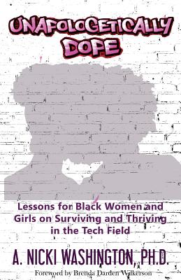 Unapologetically Dope: Lessons for Black Women and Girls on Surviving and Thriving in the Tech Field Cover Image